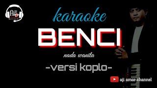 Benci - karaoke lirik tanpa vokal versi koplo nada wanita