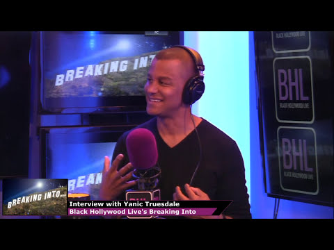 Breaking Into... Acting and Entrepreneurship with Yanic Truesdale  BHL's Breaking Into