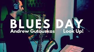 Blues Day - Andrew Gutauskas - Jazz Baritone Saxophone | LOOK UP! Ep. 2