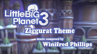 LittleBigPlanet 3 Ziggurat Theme - Winifred Phillips