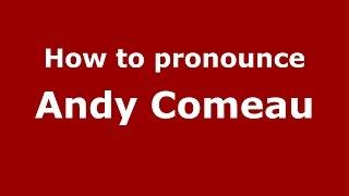 How to pronounce Andy Comeau (American English/US) - PronounceNames.com