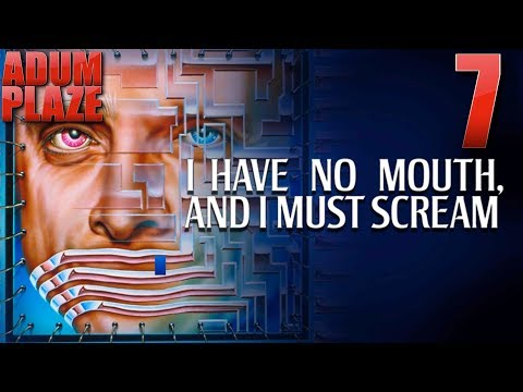 Adum Plaze: I Have No Mouth, and I Must Scream (Part 7) FINAL |