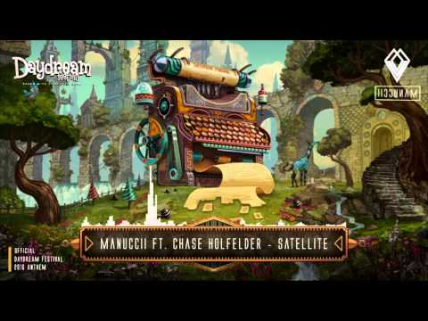 Manuccii Ft. Chase Holfelder - Satellite (Official Daydream Festival 2016 Anthem)