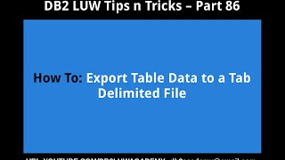 DB2 Tips n Tricks Part 86 - How To Export Table Data to Tab Delimited File