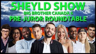 Big Brother Canada 6 Pre-Jury Roundtable (Sheyld Show)
