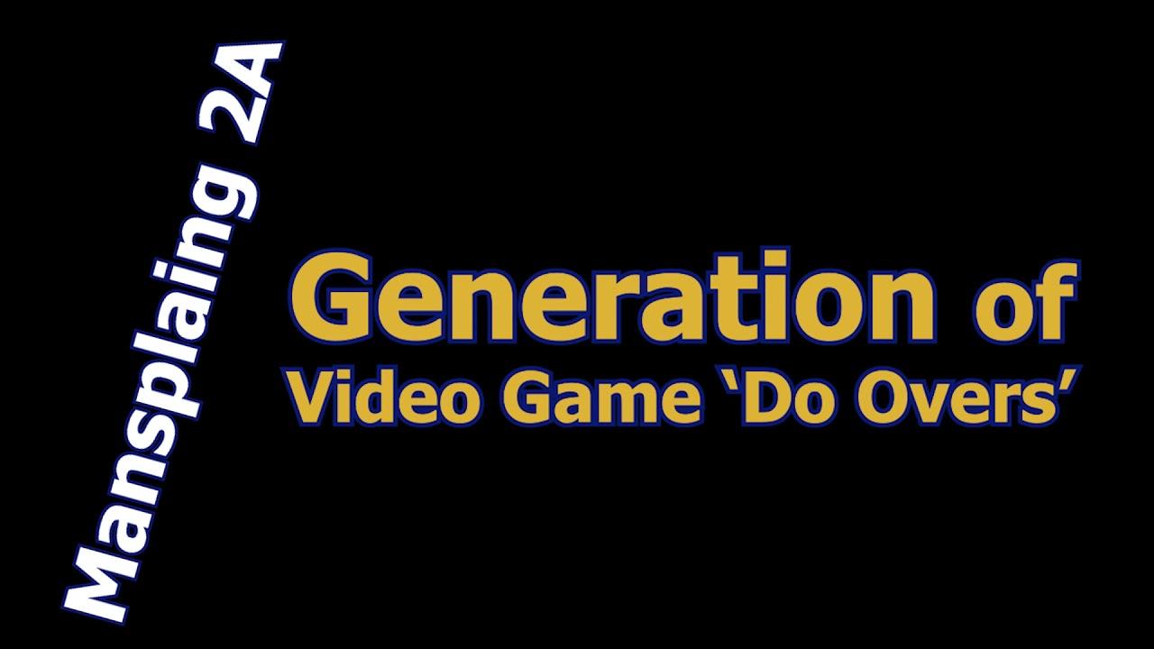 Video Game Generation of Do Overs - Mansplainig 2A