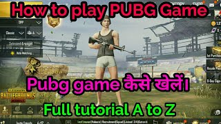 How to play PUBG Game - pubg game kaise khelte hain|| full tutorial of pubg in hindi1