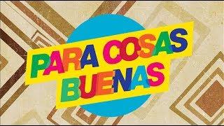 PARA COSAS BUENAS - MUY PRONTO