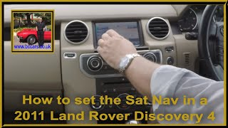 How to set the Sat Nav in a 2011 Land Rover Discovery 4 3 0 SD V6 HSE 5dr OY61FKX
