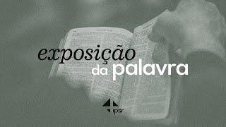 Exposição das Escrituras 06.06.2021   IPB em Santa Rita