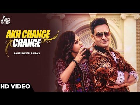 Akh Change Change| ( Full HD) | Parminder Paras | New Punjabi Songs 2017 |  Latest Punjabi Songs