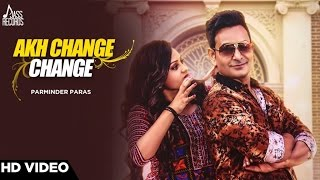 Akh Change Change |(FULL HD) | Parminder Paras | New Punjabi Songs 2017 | Latest Punjabi Songs 2017
