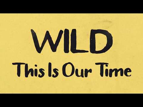 """WILD - """"This Is Our Time"""" (Official Lyric Video)"""
