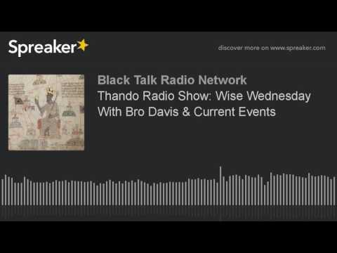 Thando Radio Show: Wise Wednesday With Bro Davis & Current Events