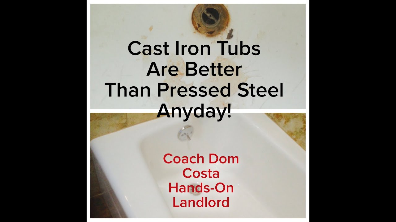 Cast Iron Tubs Are Better Than Pressed Steel Tubs In Your Rentals!