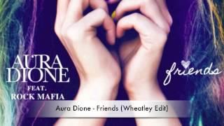 Aura Dione - Friends (Wheatley Edit)