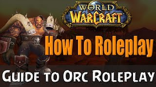 How To Roleplay an Orc In World of Warcraft | RP Guide
