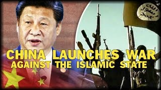CHINA LAUNCHES WAR AGAINST THE ISLAMIC STATE