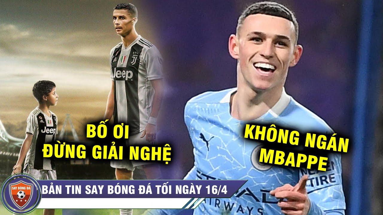 TIN TỐI 16/4 | Con trai Ronaldo nói 1 câu CỰC SỐC - Sao trẻ Man City thách thức Mbappe