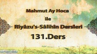 Mahmut Ay Hoca ile Riyâzu's-Sâlihîn Dersleri(131.Ders)