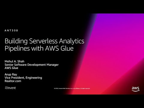 AWS re:Invent 2018: Building Serverless Analytics Pipelines with AWS Glue (ANT308)