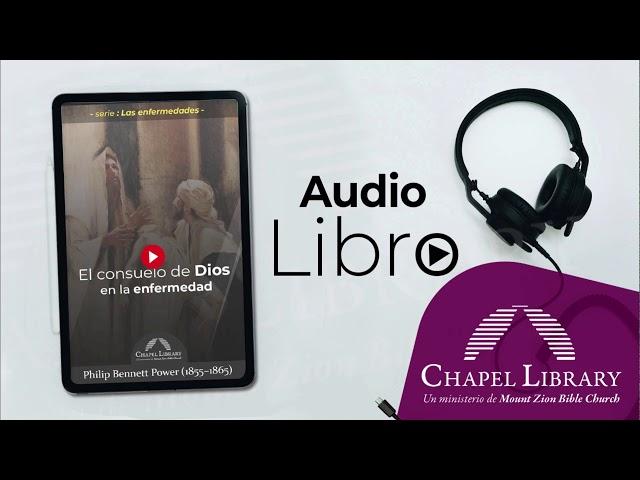 El consuelo de Dios en la enfermedad /  Chapel Library / Voz: Ps. Plinio Orozco