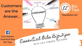 Customers are the Answer... doTERRA Business Tips with Lisa Zimmer, Blue Diamond Wellness Advocate.