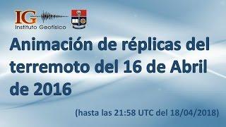 Animación de Réplicas del terremoto del 16 de Abril de 2016 (hasta las 21:58 UTC del 18/04/2018)