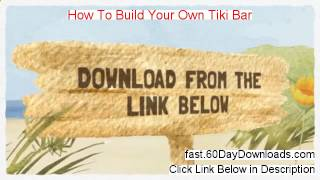 How To Build Your Own Tiki Bar Review 2014 - Does It Really Work?