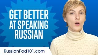 How to Get Better at Speaking Russian?