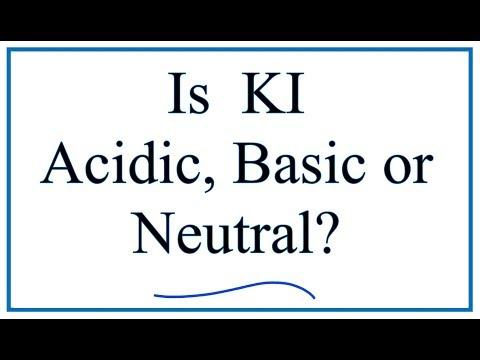 Is KI Acidic, Basic, Or Neutral (dissolved In Water)?