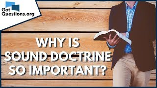 Why is Sound Doctrine so Important? | GotQuestions.org