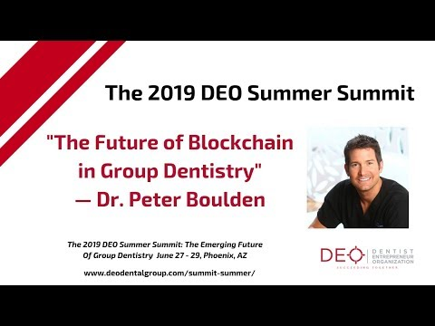 2019 DEO Summer Summit: The Future of Blockchain in Group Dentistry — Dr. Peter Boulden