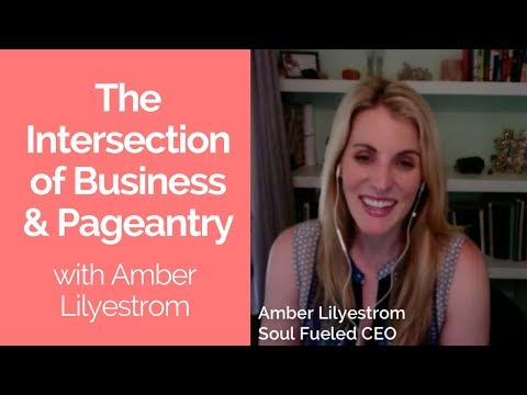 The Intersection of Business and Pageantry with Business Strategist Amber Lilyestrom (Episode 123)