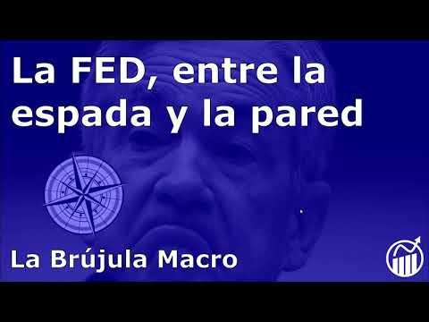 La FED, entre la ESPADA y la PARED | La Brújula Macro