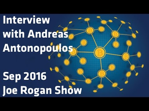 """Interview with Andreas Antonopoulos"" - Sep 2016, Joe Rogan Show"