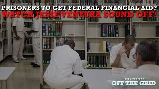 Prisoners To Get Federal Financial Aid? Watch Jesse Ventura Sound Off!  | Off The Grid - Ora TV