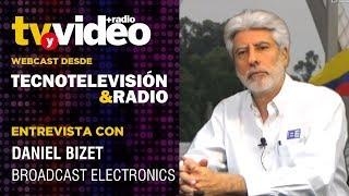 Entrevista: Daniel Bizet de Broadcast Electronics