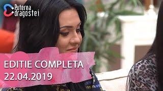 Puterea Dragostei 22.04.2019   Editie COMPLETA