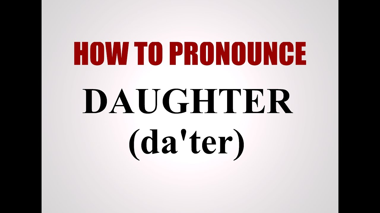 How To Pronounce Daughter