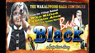 wakaliwood's BAD BLACK (Full Movie) - English Subtitles & VJ Emmie