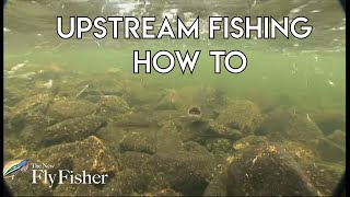 Upstream Fly Fishing | How To
