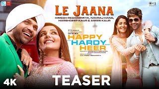 Le Jaana Teaser - Happy Hardy And Heer | Himesh Reshammiya, Navraj Hans, Harshdeep Kaur, Asees Kaur