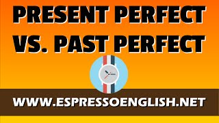 Present Perfect vs. Past Perfect: English Grammar Lesson