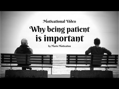 WHY BEING PATIENT IS IMPORTANT - How to be patient in life (motivational video)