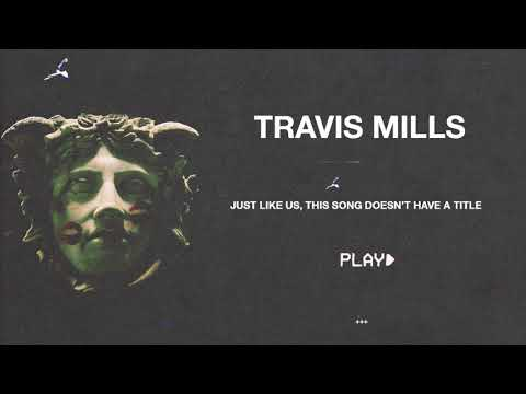 Travis Mills - Just Like Us, This Song Doesn't Have A Title (Official Audio)