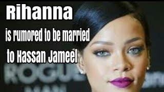 Rihanna is rumored to be married to Hassan Jameel