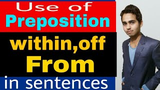Use of within in sentences | use of off in sentences | Use of from in sentences | Use of preposition