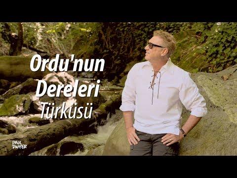 Ordunun Dereleri Türküsü - Paul Dwyer Yorumuyla Türkü Dinle
