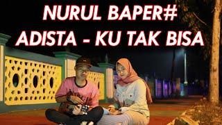 Download KU TAK BISA -  ADISTA // COVER UKULELE VOC. NURUL || BY SK PRODUCTION